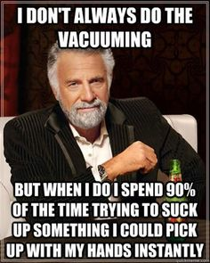 I don't always vacuum but when I do 90% of the time is spent trying to suck up something big enough I can do it with my hands