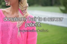 before i die, bucket list, cancer patient, I have donated to locks of Love several times, but I would like to actually see someone get a wig made out of my hair...