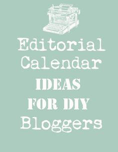 Blogging Editorial Calendar - If you blog about DIY or Crafting, this is a whole years worth of ideas, split up by month, to keep you on track!