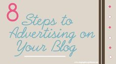 8 Steps to Advertising on Your Blog - GREAT tips for bloggers who want to start, and also for those who are currently advertising and need some more tips!