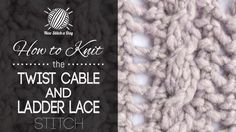 How to Knit the Twist Cable and Ladder Lace Stitch
