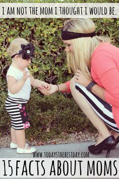 I Am Not The Mom I Thought I Would Be – 15 Facts About Moms: Every mom should read this!