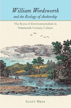 We just purchased William Wordsworth and the Ecology of Authorship: The Roots of Environmentalism in Nineteenth-Century Culture (Under the Sign of Nature) by Scott Hess on demand.