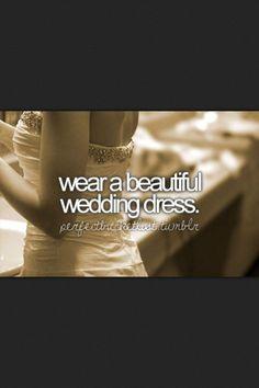 Wear A Beautiful Wedding Dress.