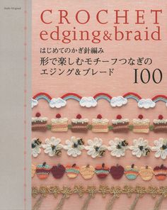 Crochet Edging and Braid - Food and Animals from Asahi: 100 colorful decorative edgings of fruits and vegetables, cakes and pies, animals and fish and rainbows.  In Japanese with detailed schematic patterns. $42.00