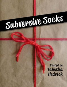 Subversive Socks by Tabetha Hedrick
