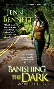 Book 4 in the Arcadia Bell series--watch out, the ultimate mother-daughter fight is about to go down! #jennbennett #banishingthedark #urbanfantasy #romance