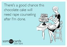eCard...I totally destroyed a whole cake by myself this week. Mhm!