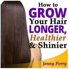 How to Grow Your Hair Faster, Longer, Healthier and Shinier. Simple yet highly-effectively plan for making your hair grow faster and longer... and at the same time making it healthier and shinier.