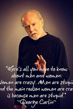 georg carlin, funni stuff, laugh, quotes, truth, wisdom, true, humor, women