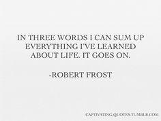 """...It goes on."" - Robert Frost"