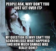 People ask, why don't you just get over it? My question is, why can't you acknowledge what happened and how much damage was really done?