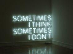 sometimes i think/sometimes i don't