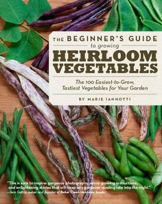 Beginner's Guide to Heirloom Veggies--must read this before planning next year's garden.