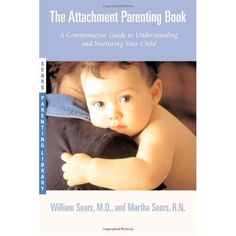 The Attachment Parenting Book by Dr. Sears... very unique perspective on parenting...