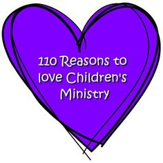 110 Reasons to Love Children's Ministry
