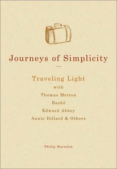 Journeys of Simplicity: Traveling Light with Thomas Merton, Basho, Edward Abbey, Annie Dillard & Others by Philip Harnden. $13.22. Publisher: Skylight Paths Publishing (March 2003). Author: Philip Harnden. 128 pages. Publication: March 2003