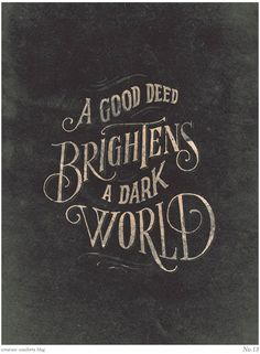 A good deed brightens a dark world.  Yes! Sometimes, people, friends, family, want 'kudos' for something they did - when it should just be for the simplest of things.