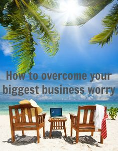 How to Overcome Your Biggest Business Worry. Follow these tips so you can continue to enjoy earning an income while travelling