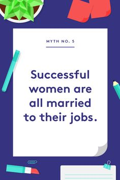 Career Myths To STOP Believing #refinery29 Many successful women wear their 'married to my job' badge with pride, and there's nothing wrong with that. Working hard is a powerful things, and at some (or many) times in your career, you're going to need to put your head down and do it. But, it's not the only option for anyone looking to find success (or just compete). And, when it comes to balancing that work with having a personal life, it's ...