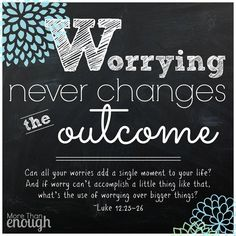 worrying never changes the outcome.