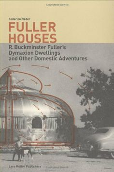 Fuller Houses: R. Buckminster Fuller's Dymaxion Dwellings and Other Domestic Adventures by Federico Neder. $31.77. Publication: September 17, 2008. Publisher: Lars Müller Publishers; 1 edition (September 17, 2008). Author: Federico Neder. Edition - 1