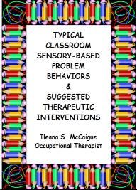 Sensory Based Problem Behaviors and Therapeutic Interventions - this looks like a good resource to provide to teachers.