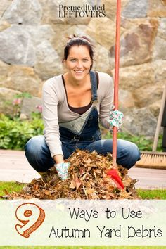 9 Ways to Use Autumn Yard Debris - Frugal and eco-friendly tips for using fall leaves and other yard debris in your garden and landscaping.