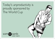 Today's unproductivity is proudly sponsored by The World Cup - ROFL