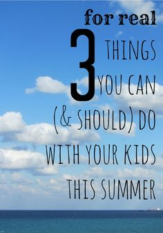 3 for real things you can do with your kids this summer | teachmama.com