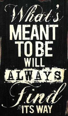 What's Meant To Be Will Always Find It's Way #quote #wall #art