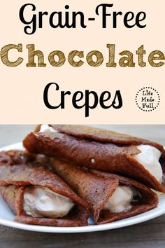 Grain Free Chocolate Crepes - Life Made Full