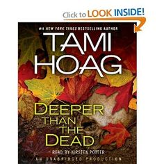 Deeper Than The Dead by Tami Hoag  click on the link for a preview !