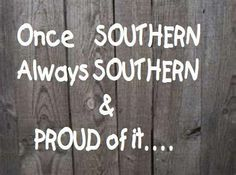 Always Southern and proud!