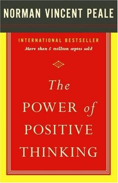 The Power of Positive Thinking by Dr. Norman Vincent Peal