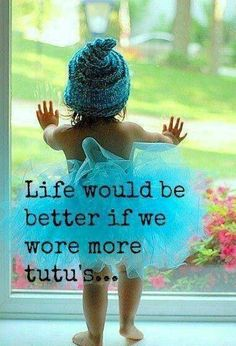 well, at least my life would be better if I wore more tutus!  #danceislife