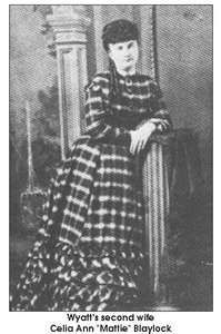 """Celia Ann """"Mattie"""" Blaylock (January 1850 – July 3, 1888) was a prostitute who became the romantic companion and common-law wife of Old West lawman and gambler Wyatt Earp for about 8 years. Knowledge of her place in Wyatt's life was concealed by Josephine Earp, his later common-law wife, who worked hard to protect her and Wyatt's reputation in their later years."""