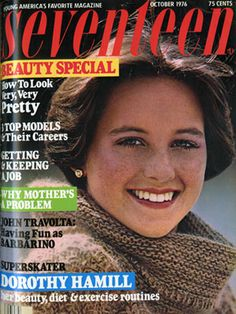 Seventeen Magazine.  This is one from 1976, featuring Dorothy Hamil and her fabulous/famous haircut.  Yes, I was one of those girls who had a cut like hers.