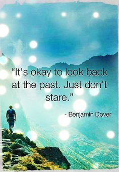 It's okay to look back at the past. Just don't stare.