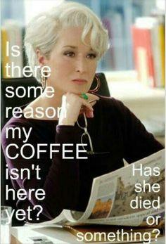 Devil Wears Prada. Miranda understands coffee