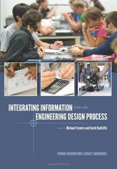 Integrating Information into the Engineering Design Process (Purdue Information Literacy Handbooks) by Michael Fosmire	T10.7 .I58 2014