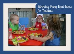 birthday party food ideas for toddlers- tips on all you need to know to host a toddler birthday