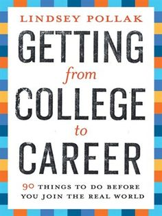 Getting from College to Career 90 Things to Do Before You Join the Real World by Lindsey Pollak #book #careers #college #tips