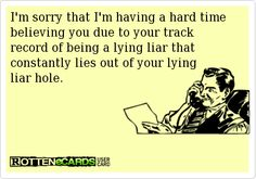 real life, people lying, lie liar, lying liar hole, funni, tell the truth, humor, funny lying quotes, e cards