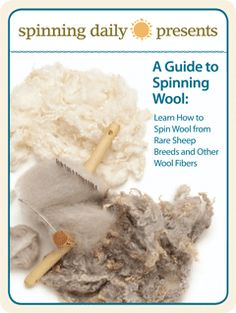 A Guide to Spinning Wool: Learn How to Spin Wool from Rare Sheep Breeds and Other Wool Fibers - Spinning Daily