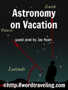 Astronomy on Vacation - Though everyone in the world sees the same Sun, Moon and stars, you get a different perspective of the sky from different locations on the Earth's surface.  #homeschool