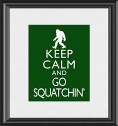 Keep Calm and Go Squatchin Bigfoot Big Foot Sasquatch Cryptozoology Art Print 8x10 Poster or A4 Sign Buy 3 Get 1 P90. $10.00, via Etsy.