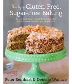 The Joy of Gluten-Free, Sugar-Free Baking by Peter Reinhart & Denene Wallace - Recipes & Excerpt
