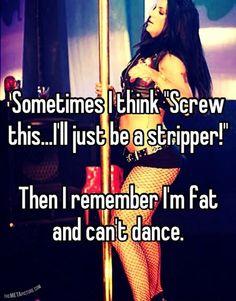 I'll just be a stripper...