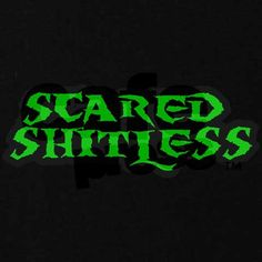 i was unaware this was a southern saying lol i thought everyone got scared shitless once in awhile